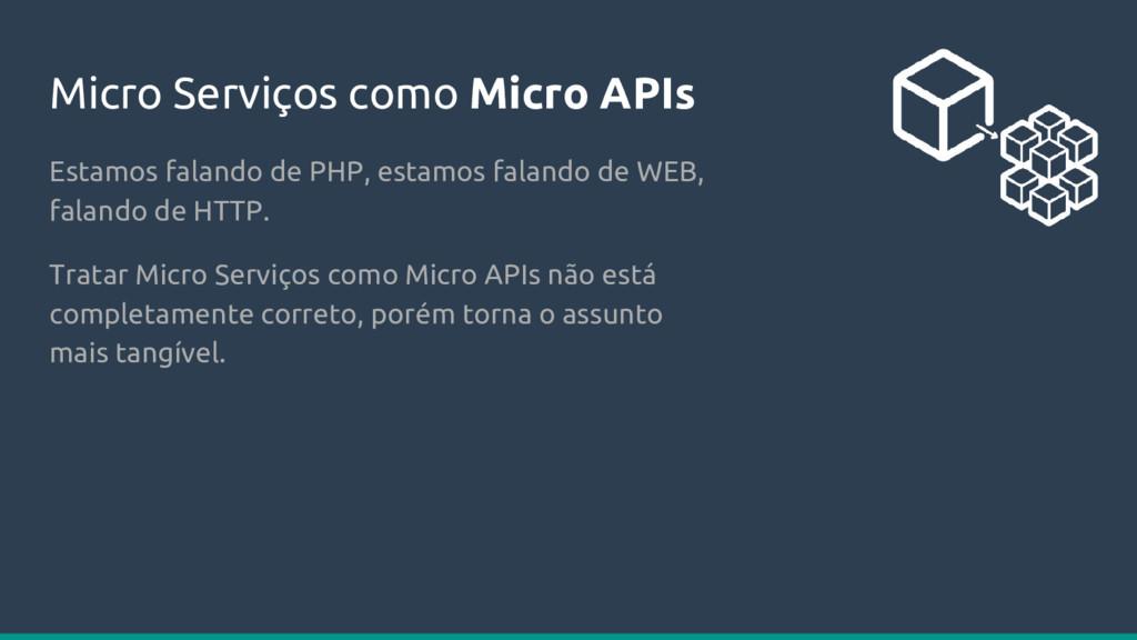 Micro Serviços como Micro APIs Estamos falando ...