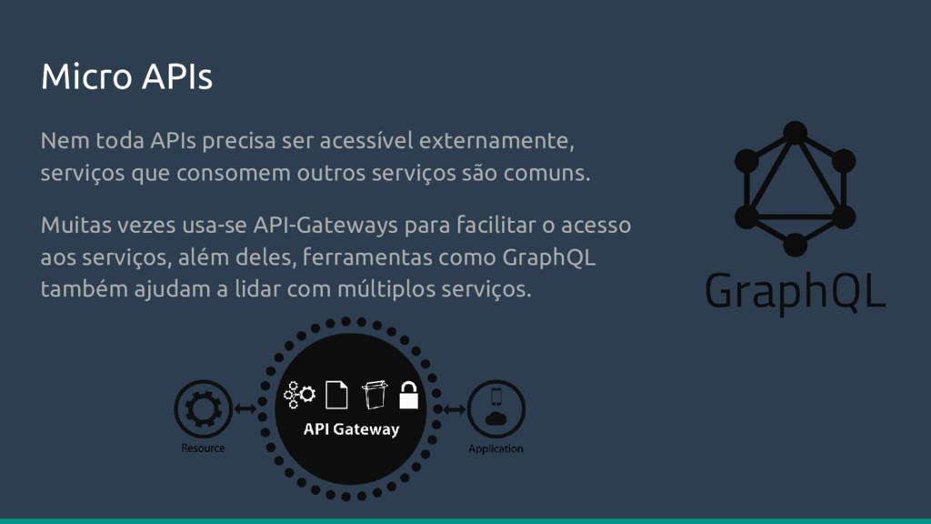 Micro APIs Nem toda APIs precisa ser acessível ...