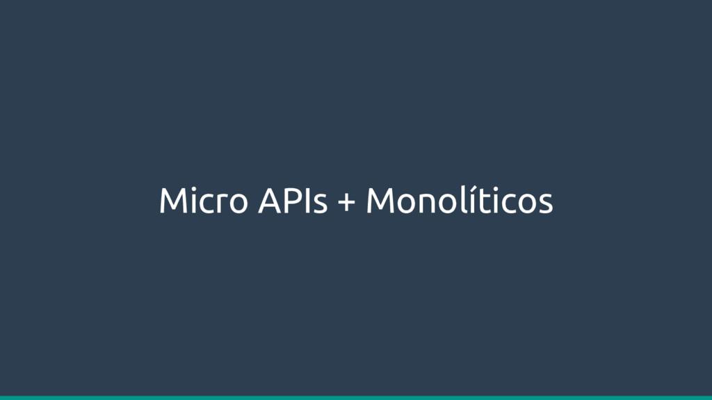 Micro APIs + Monolíticos