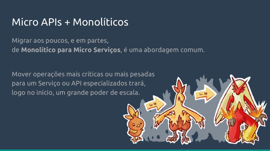Micro APIs + Monolíticos Migrar aos poucos, e e...