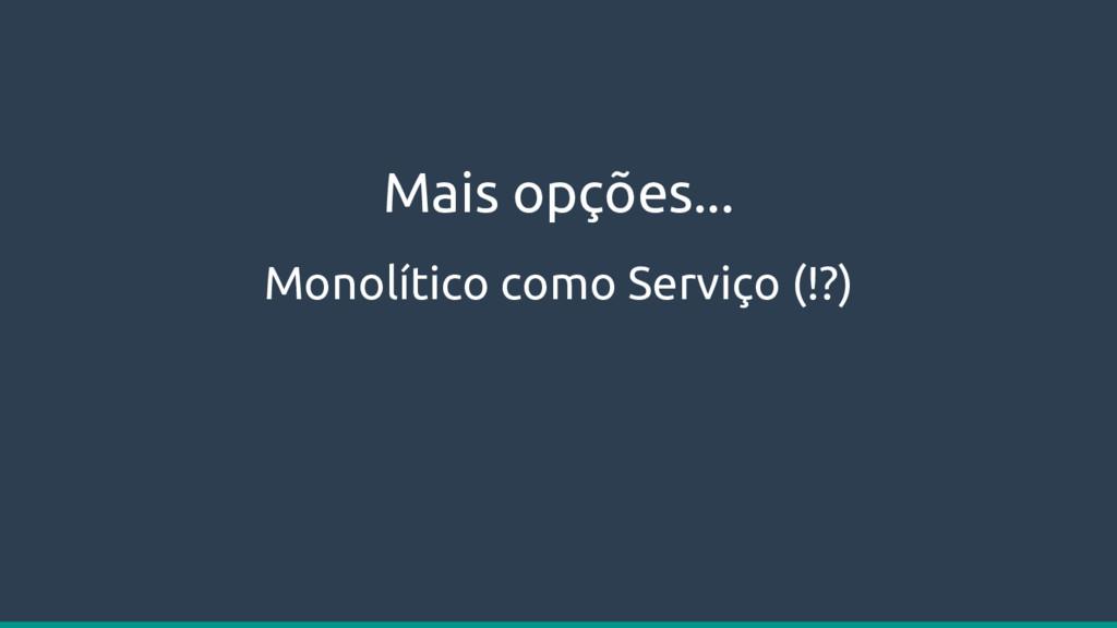 Monolítico como Serviço (!?) Mais opções...