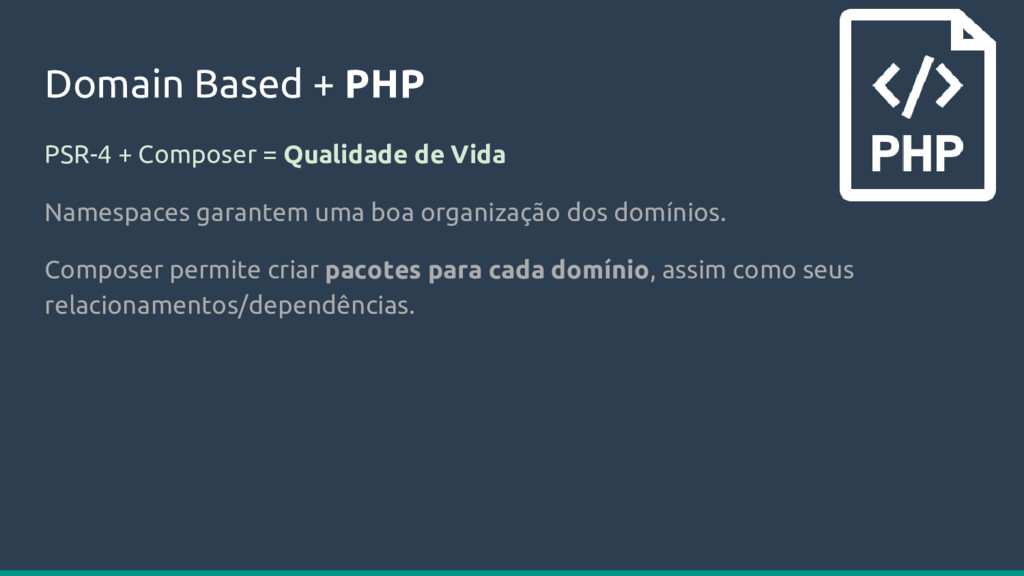 Domain Based + PHP PSR-4 + Composer = Qualidade...