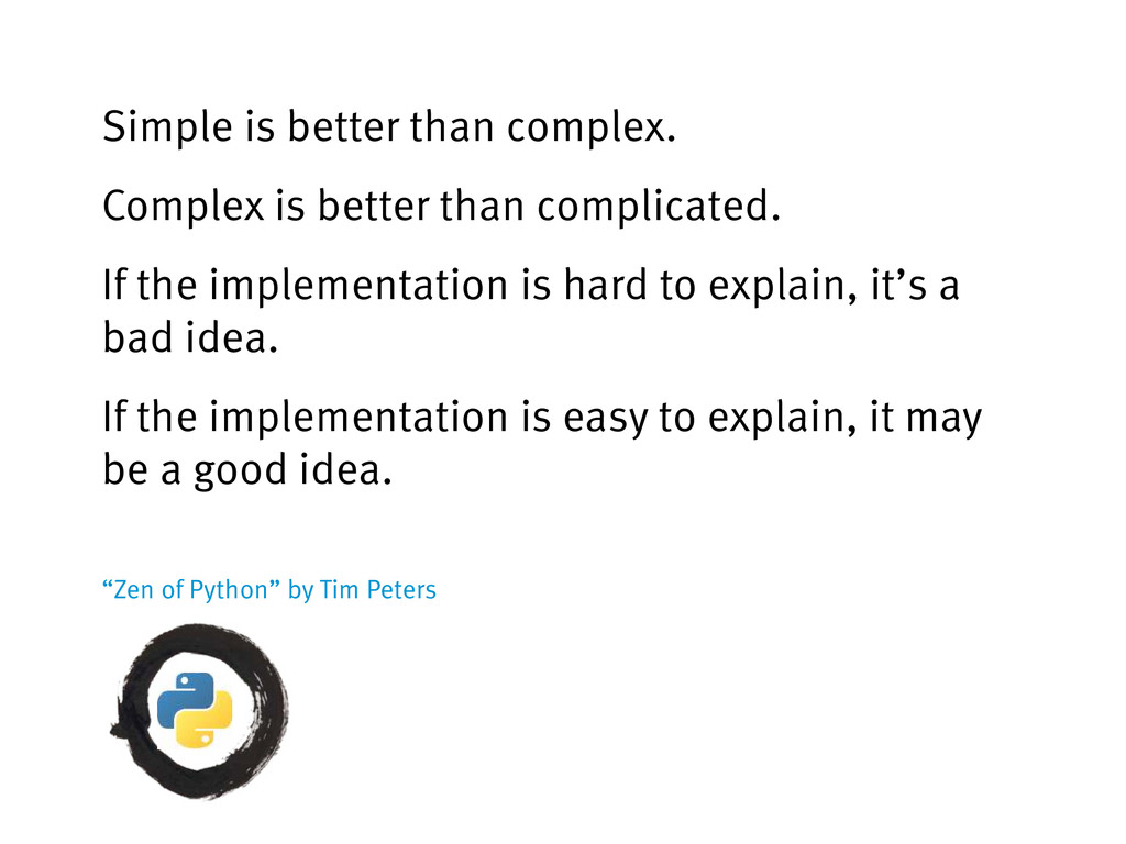 Simple is better than complex. Complex is bette...