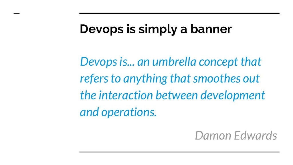 Devops is simply a banner Devops is... an umbre...