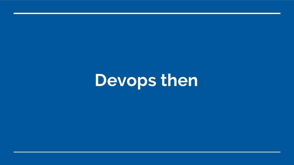 Devops then
