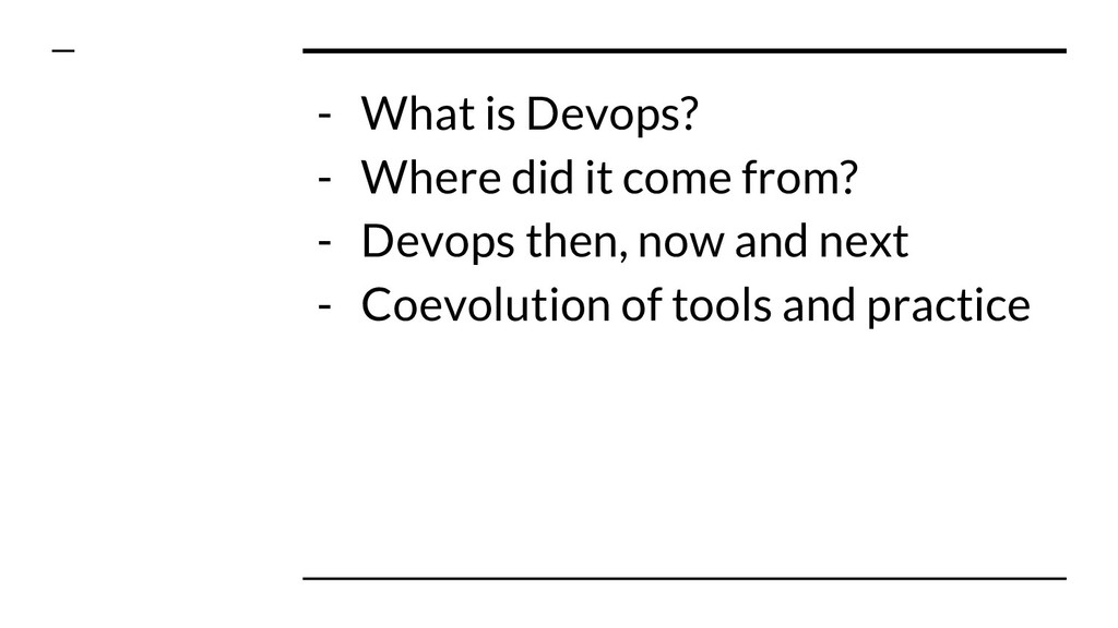 - What is Devops? - Where did it come from? - D...