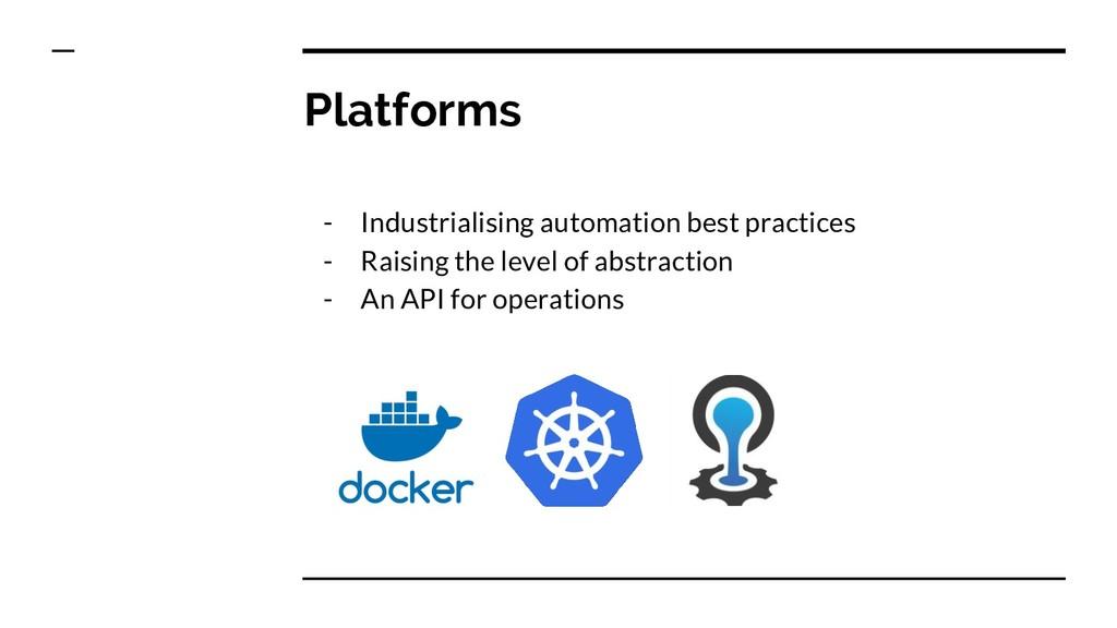 Platforms - Industrialising automation best pra...