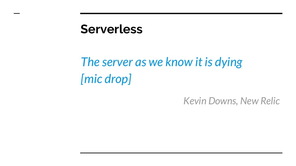 Serverless The server as we know it is dying [m...