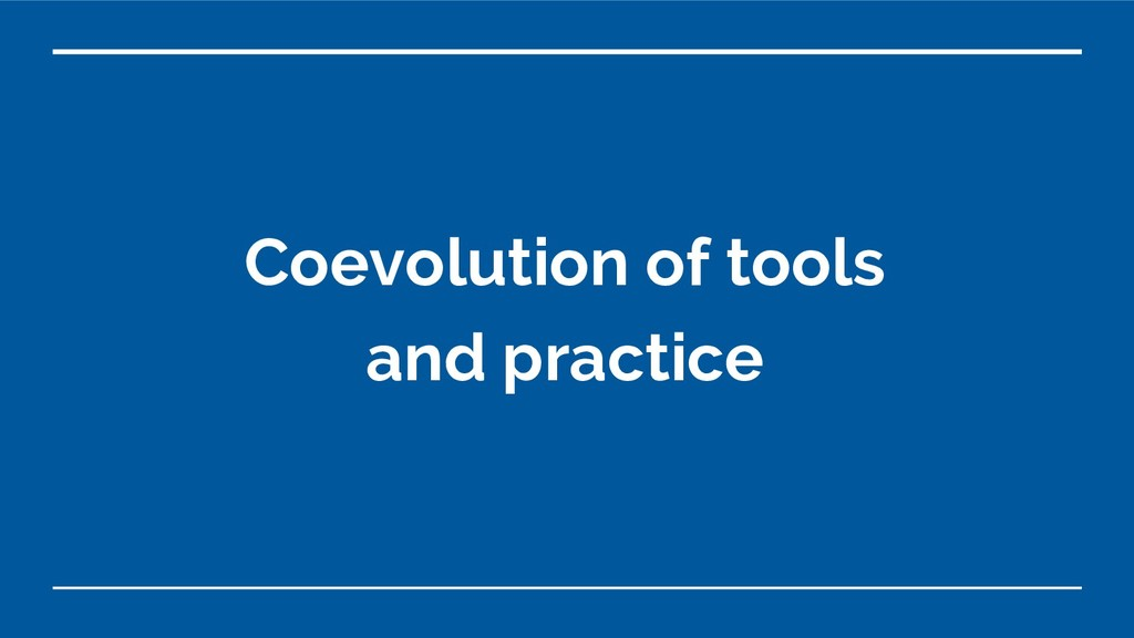 Coevolution of tools and practice
