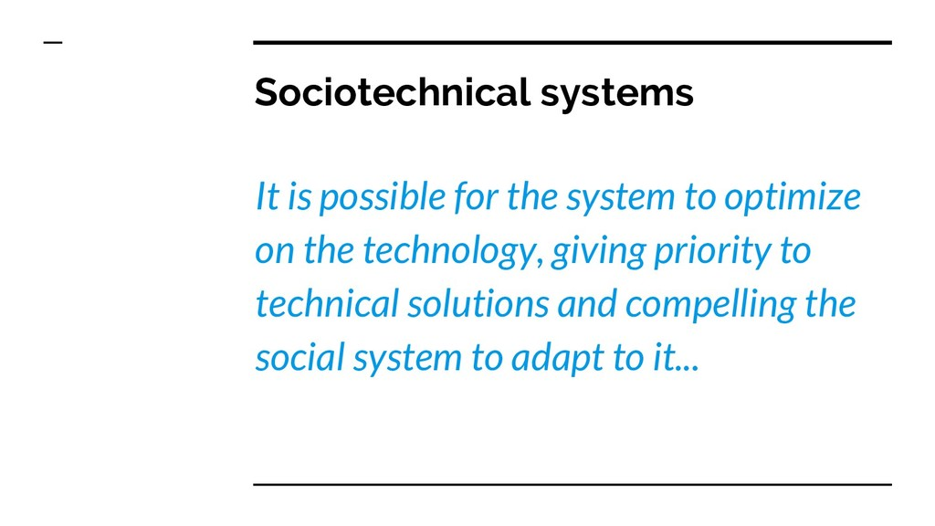Sociotechnical systems It is possible for the s...