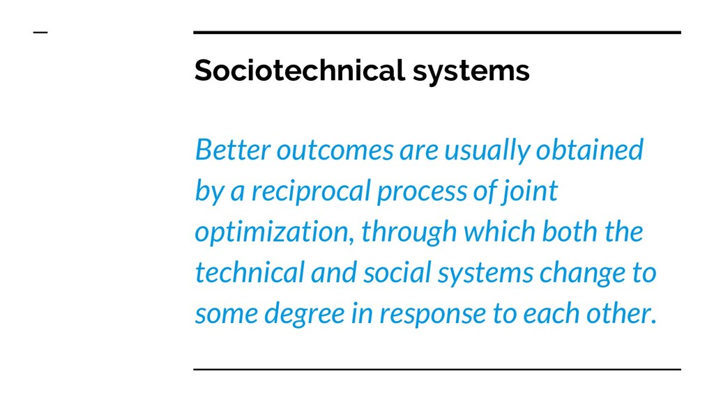 Sociotechnical systems Better outcomes are usua...