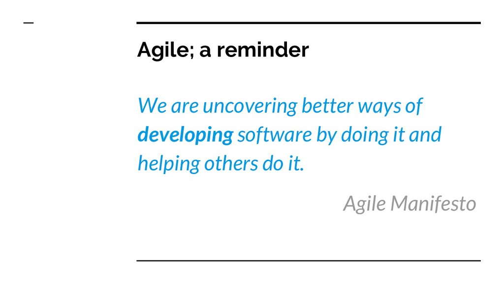 Agile; a reminder We are uncovering better ways...