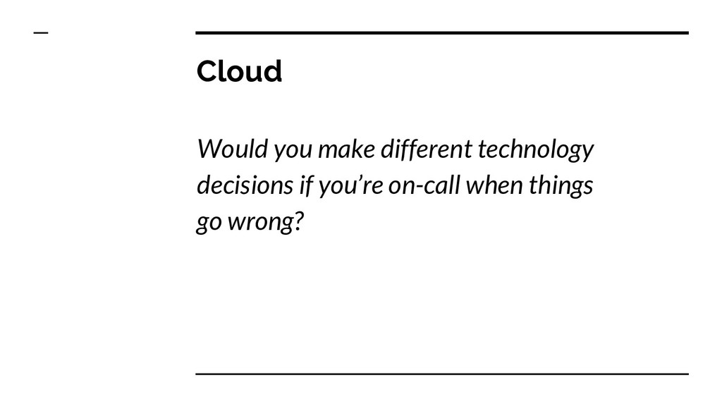 Cloud Would you make different technology decis...