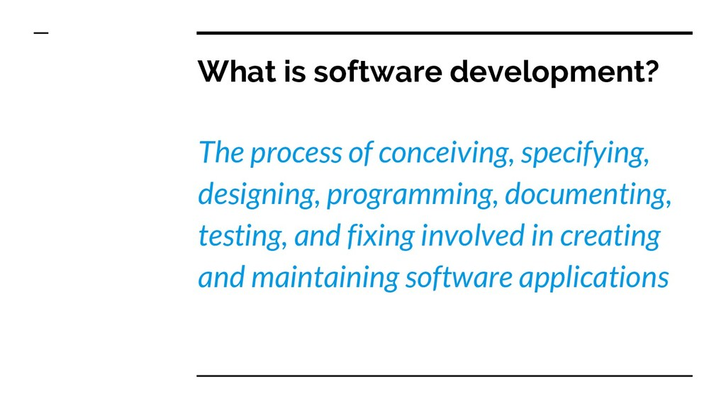 What is software development? The process of co...