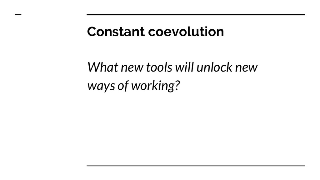 Constant coevolution What new tools will unlock...
