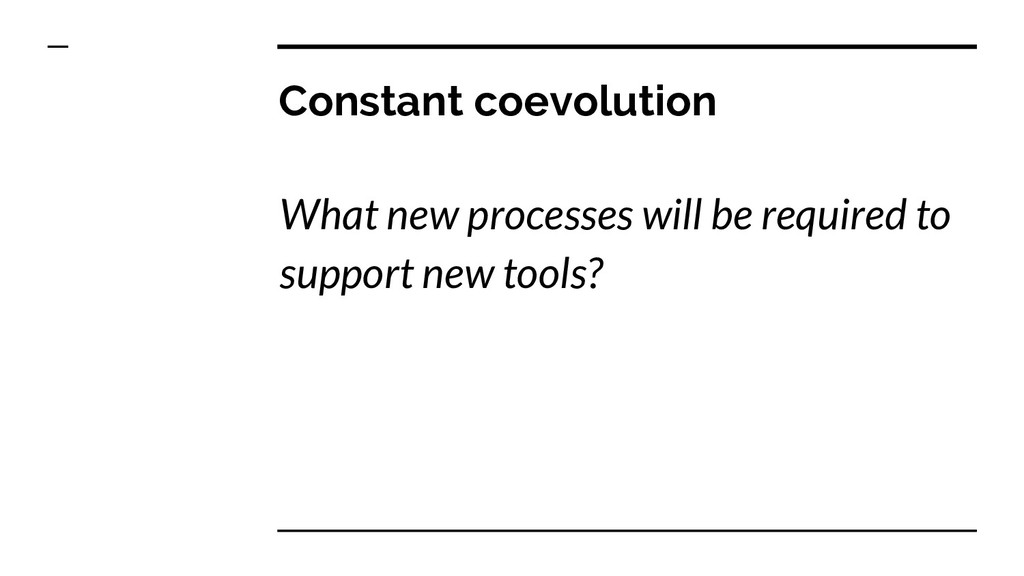 Constant coevolution What new processes will be...