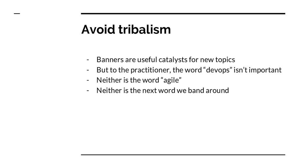 Avoid tribalism - Banners are useful catalysts ...