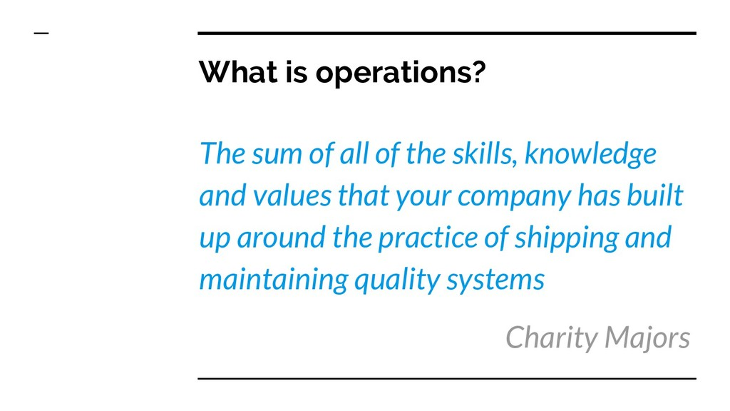 What is operations? The sum of all of the skill...