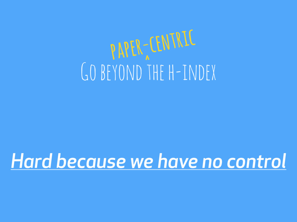 Hard because we have no control Go beyond the h...