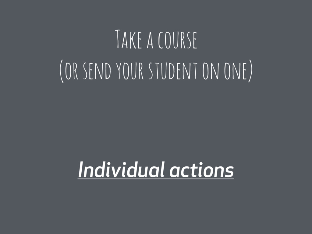 Individual actions Take a course (or send your ...