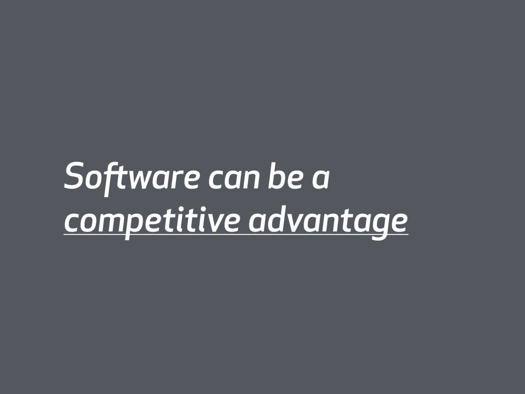 Software can be a competitive advantage