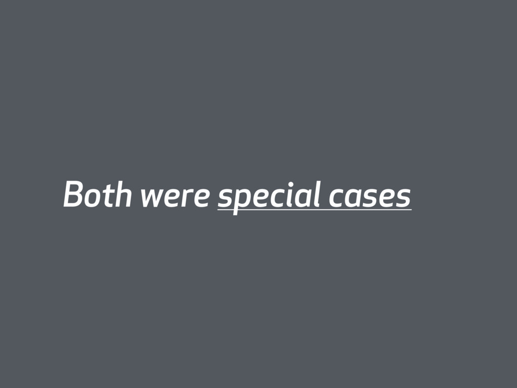 Both were special cases