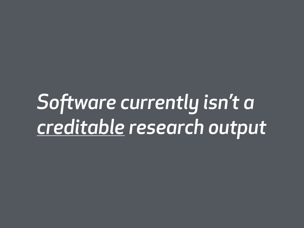 Software currently isn't a creditable research ...