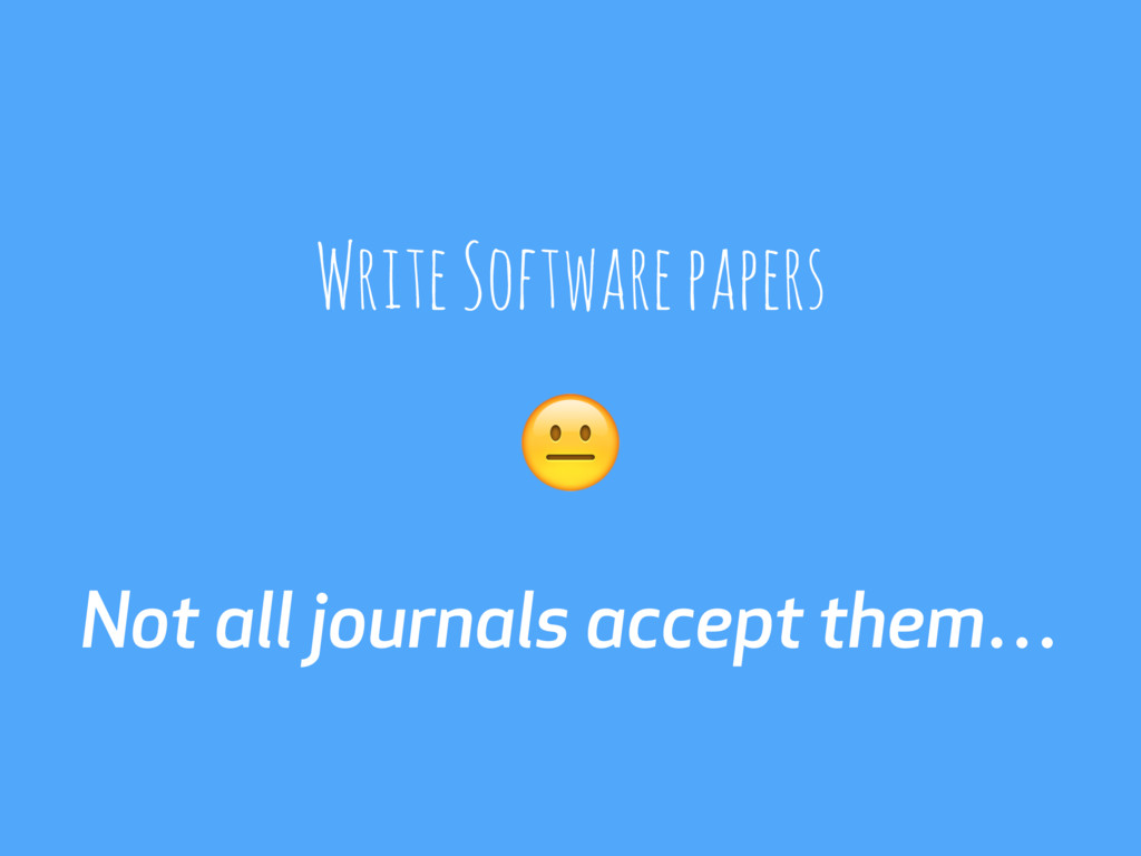 Not all journals accept them… Write Software pa...