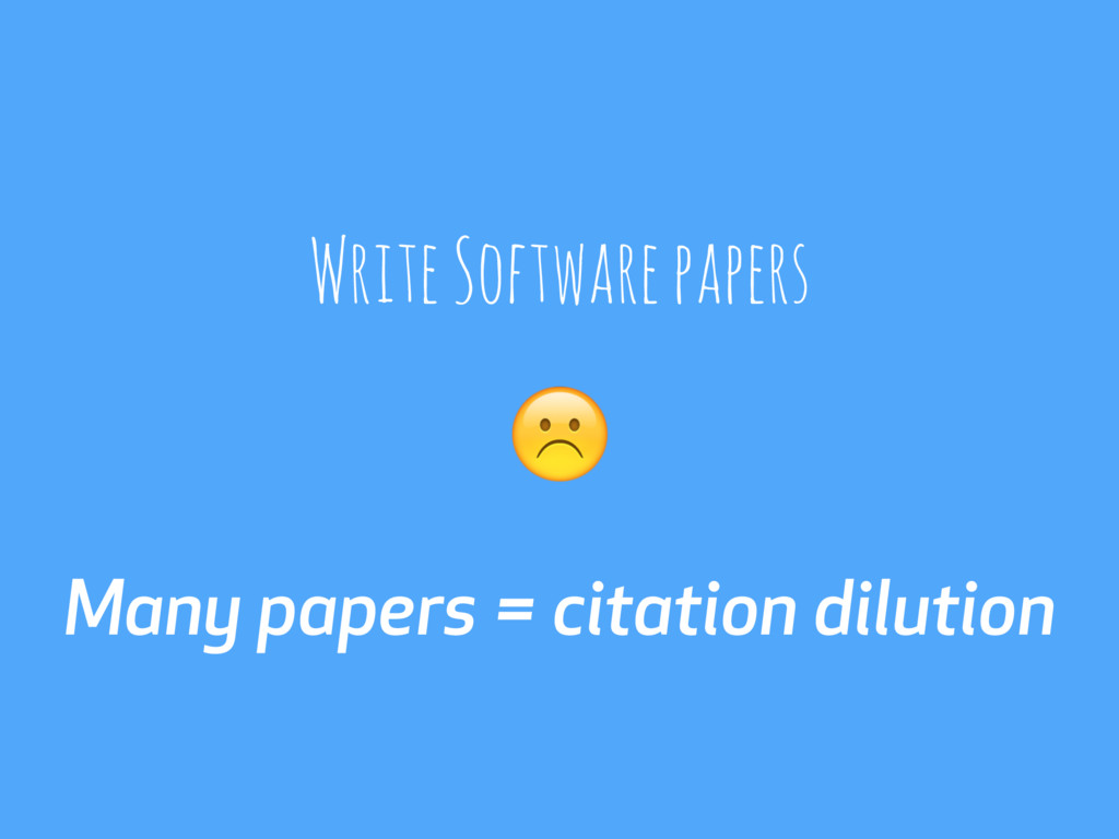 Many papers = citation dilution Write Software ...