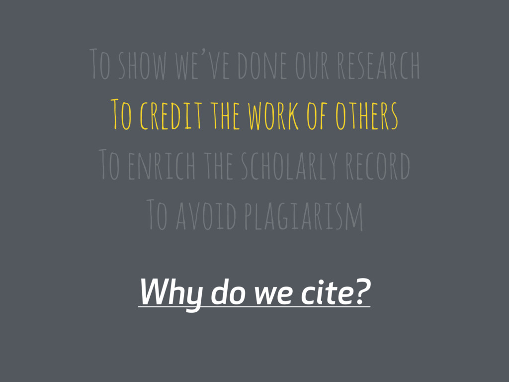 Why do we cite? To show we've done our research...