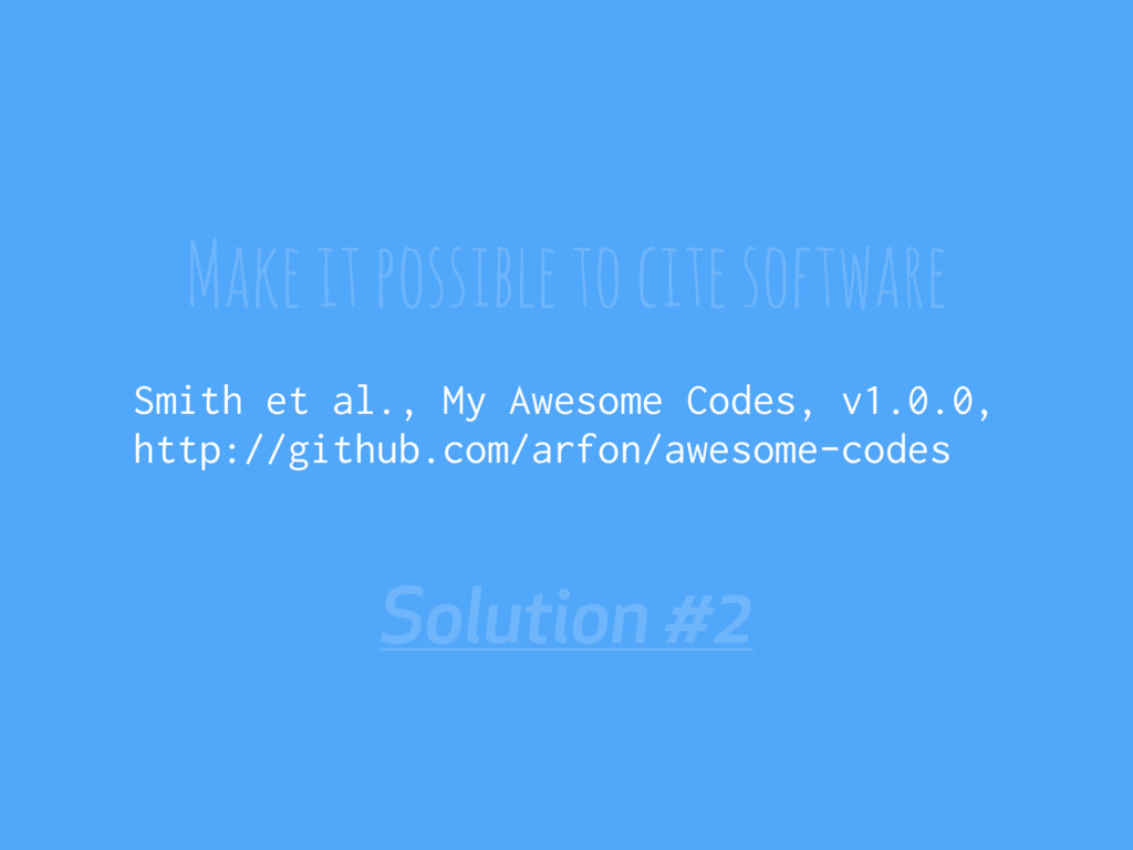 Solution #2 Make it possible to cite software S...