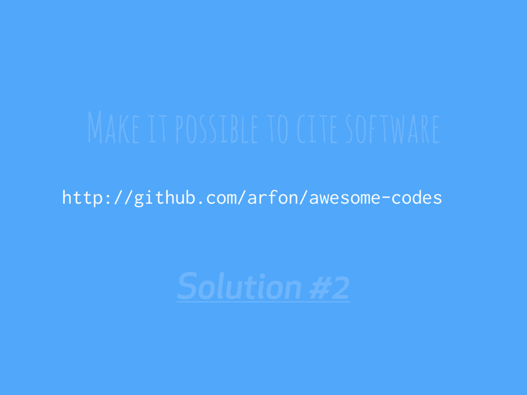 Solution #2 Make it possible to cite software h...