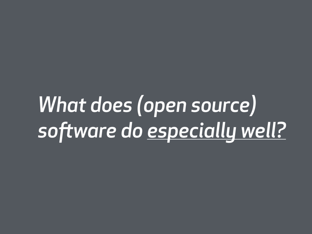 What does (open source) software do especially ...
