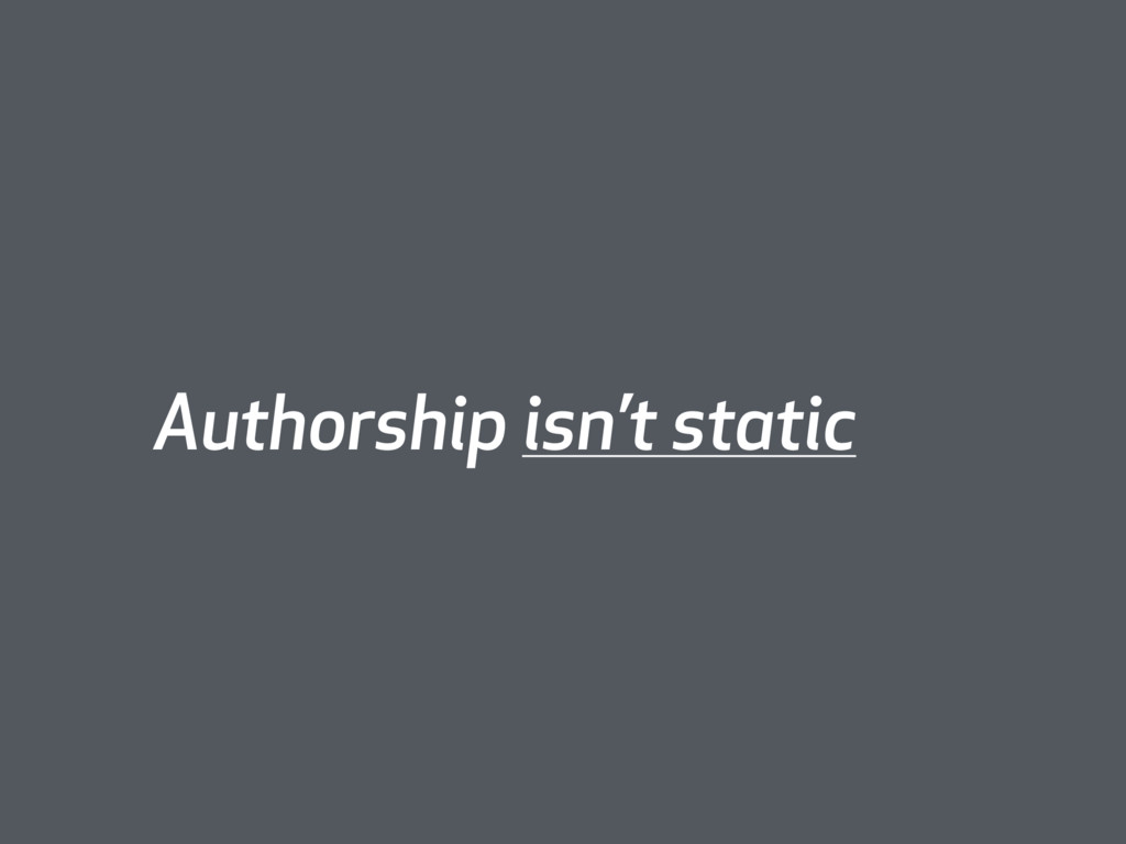 Authorship isn't static