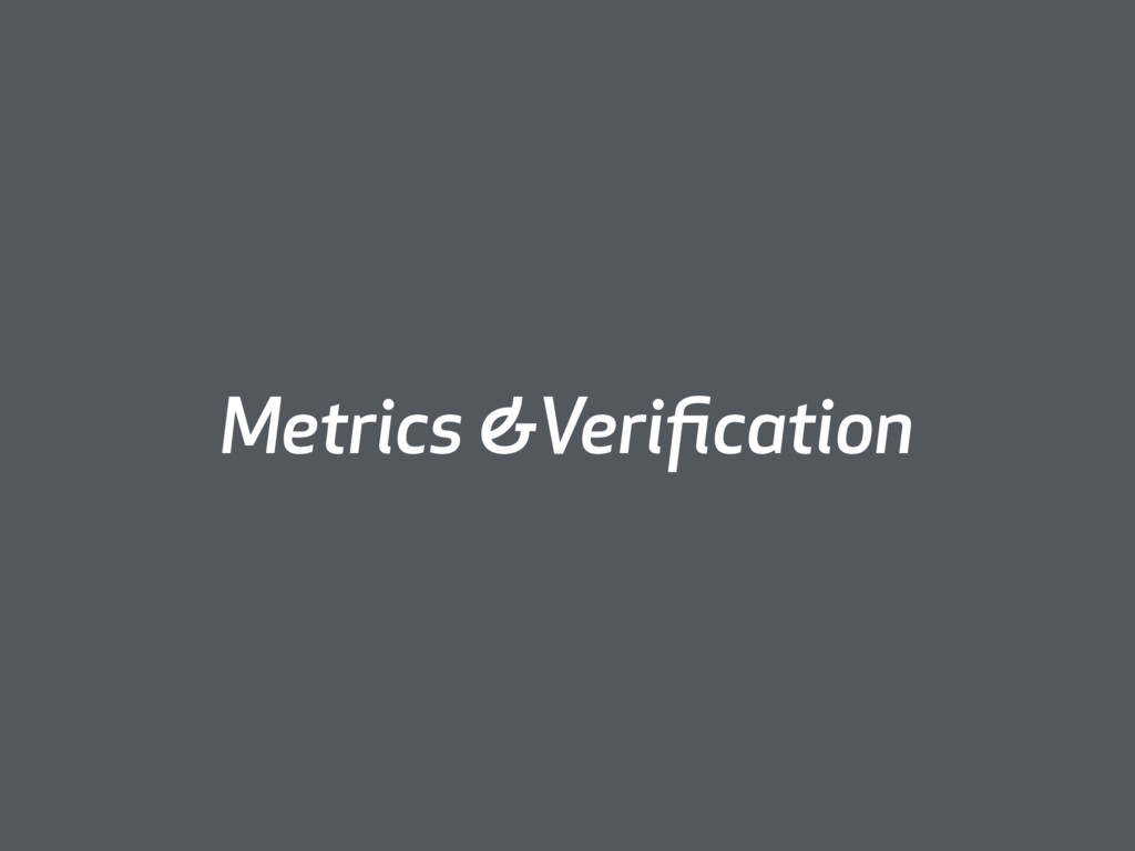 Metrics &Verification