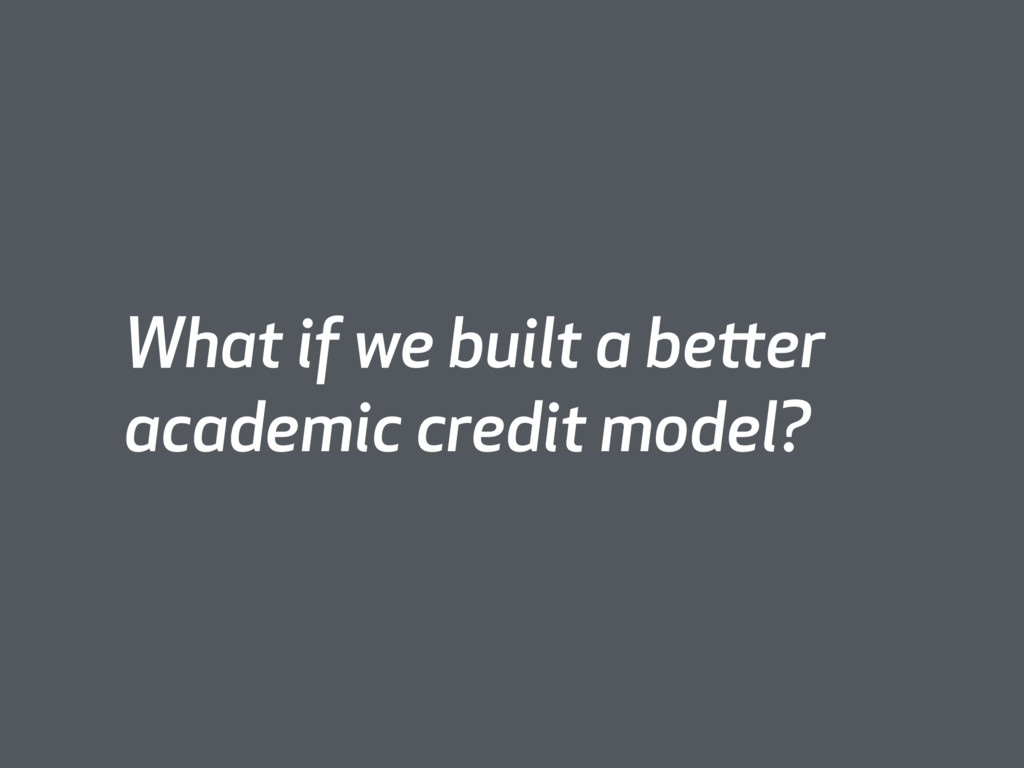 What if we built a better academic credit model?