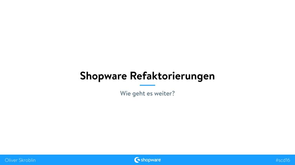#scd16 Oliver Skroblin Shopware Refaktorierunge...