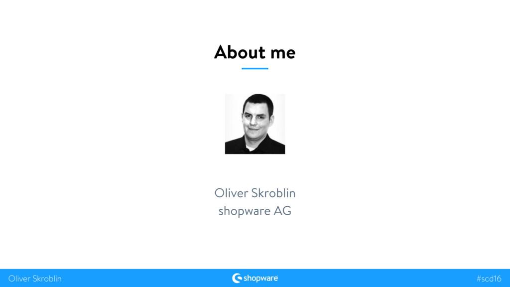 #scd16 Oliver Skroblin About me Oliver Skroblin...