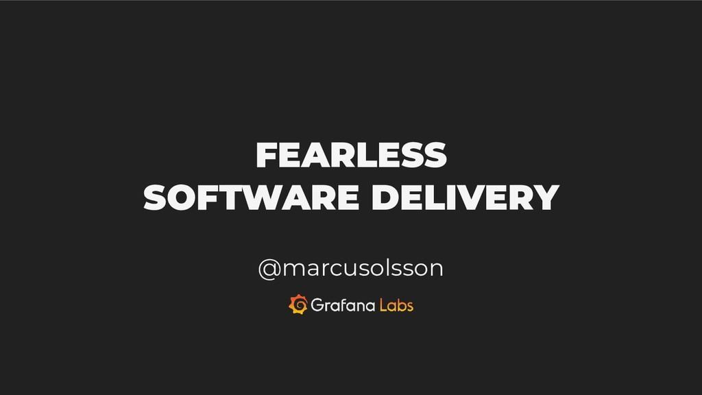 FEARLESS SOFTWARE DELIVERY @marcusolsson