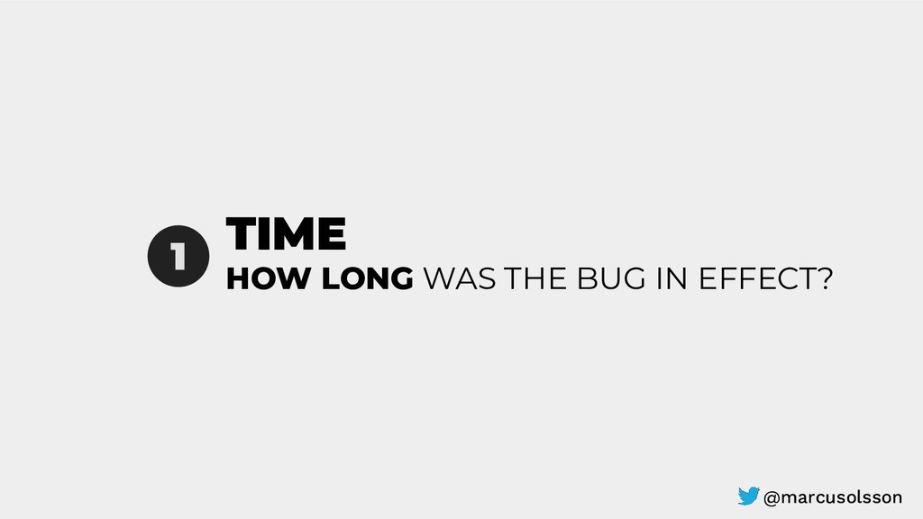 TIME 1 HOW LONG WAS THE BUG IN EFFECT? @marcuso...