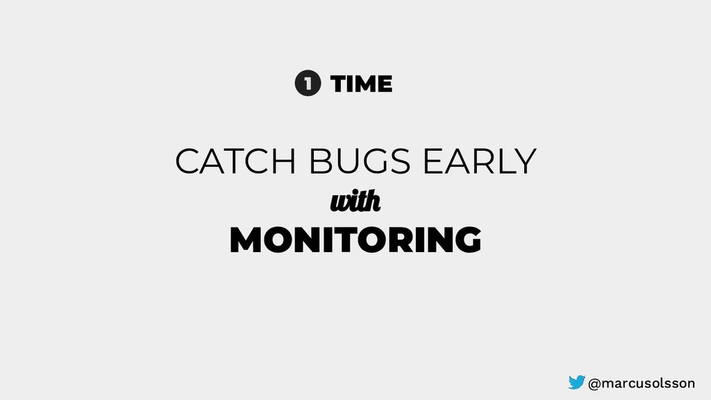 CATCH BUGS EARLY with MONITORING TIME 1 @marcus...