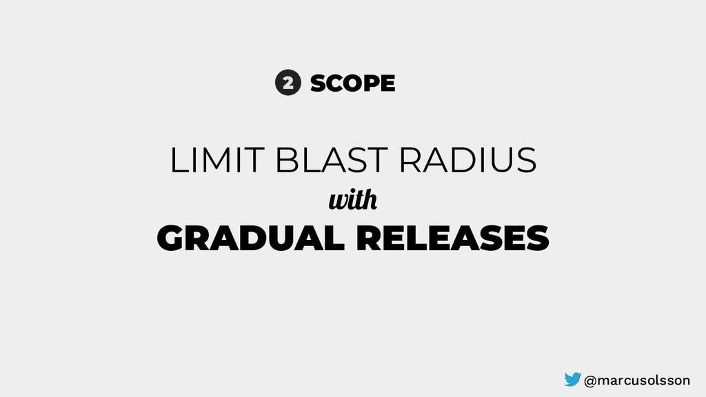 LIMIT BLAST RADIUS with GRADUAL RELEASES SCOPE ...