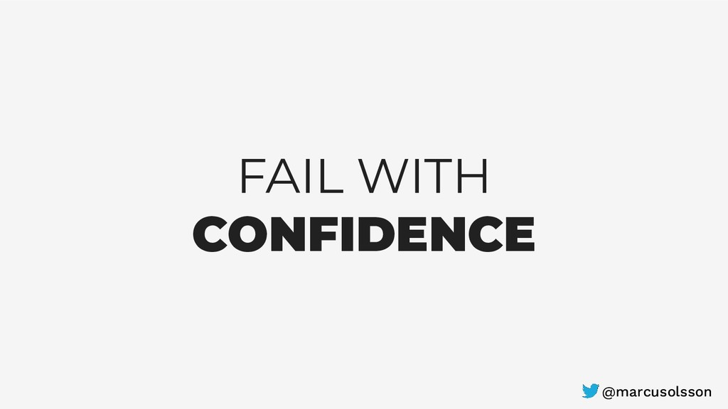 FAIL WITH CONFIDENCE @marcusolsson