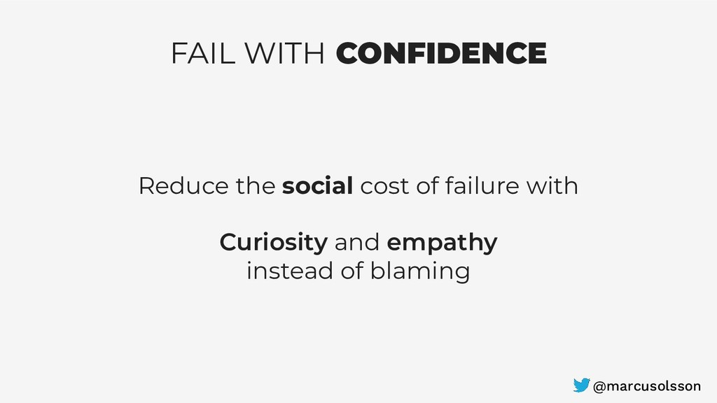 FAIL WITH CONFIDENCE Reduce the social cost of ...