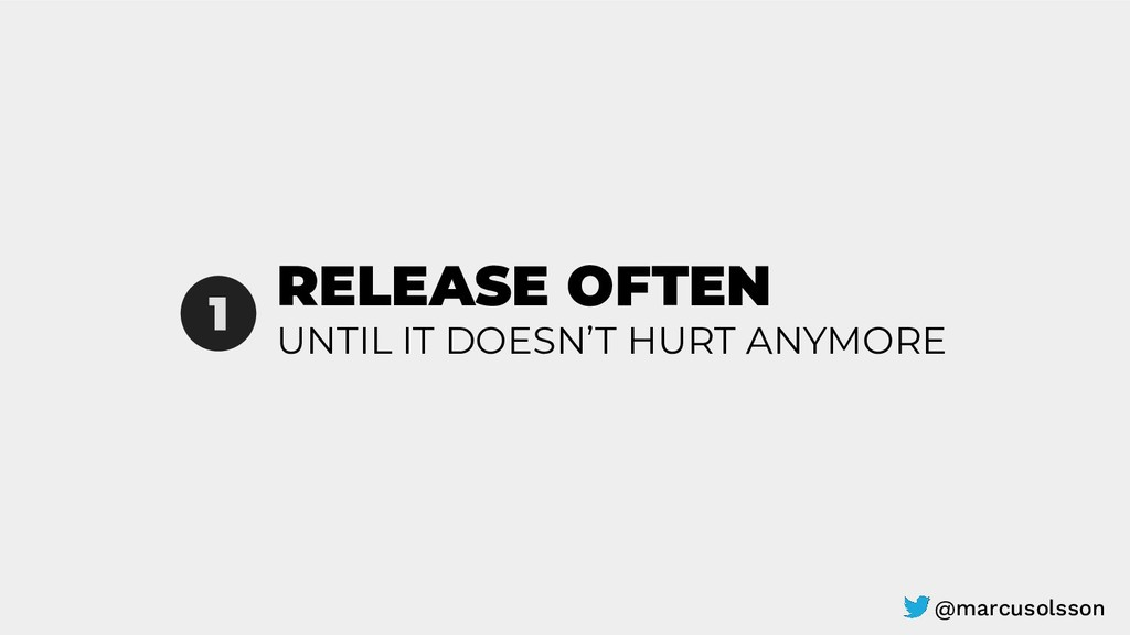 RELEASE OFTEN 1 UNTIL IT DOESN'T HURT ANYMORE @...