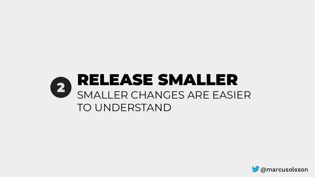 RELEASE SMALLER 2 SMALLER CHANGES ARE EASIER TO...
