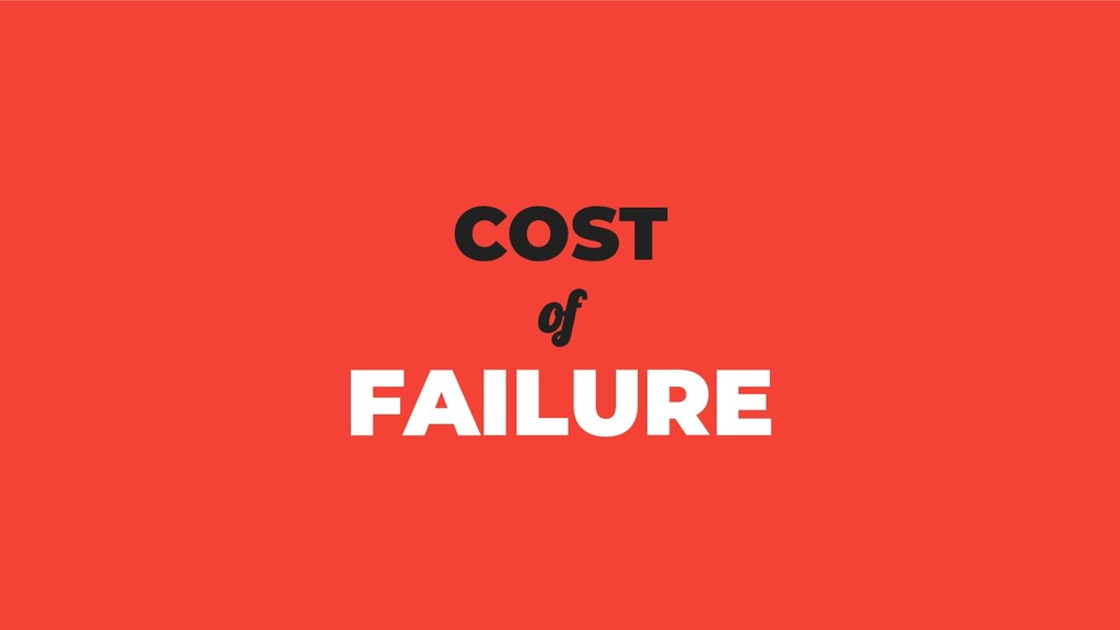 COST of FAILURE