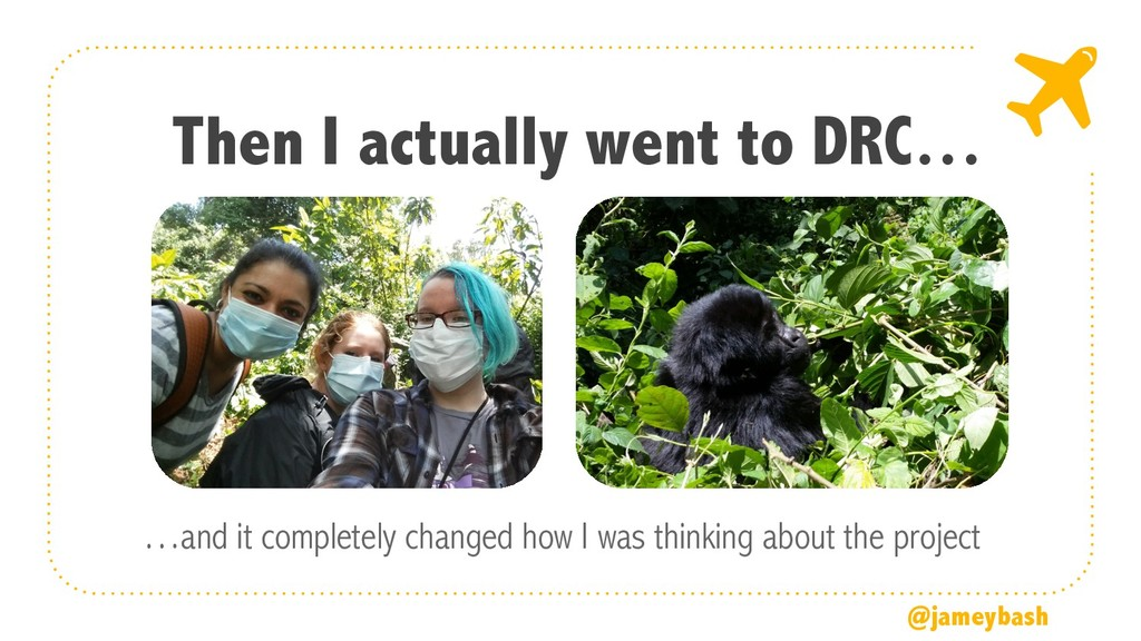 Then I actually went to DRC… …and it completely...