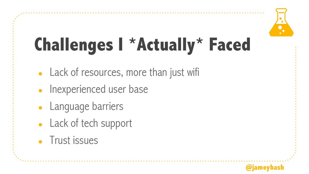 Challenges I *Actually* Faced ● Lack of resourc...