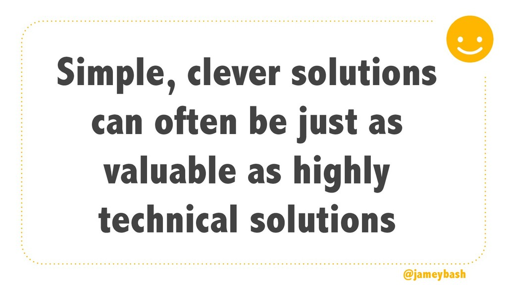 Simple, clever solutions can often be just as v...
